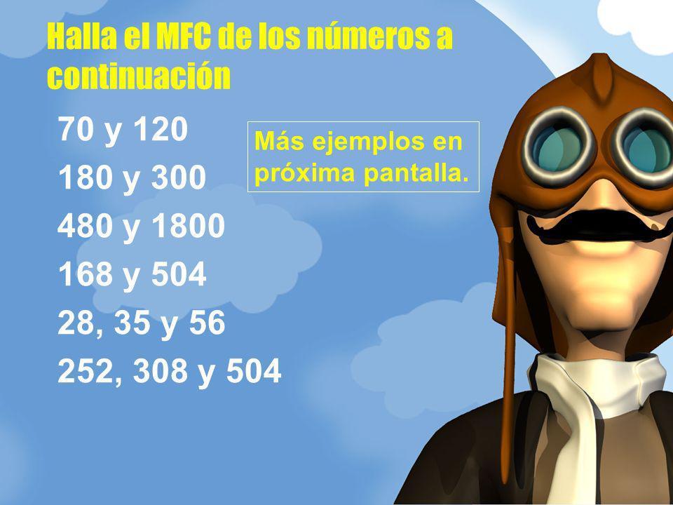 70 y 120 180 y 300 480 y 1800 168 y 504 28, 35 y 56 252, 308 y 504 Halla el MFC de los números a continuación Más ejemplos en próxima pantalla.