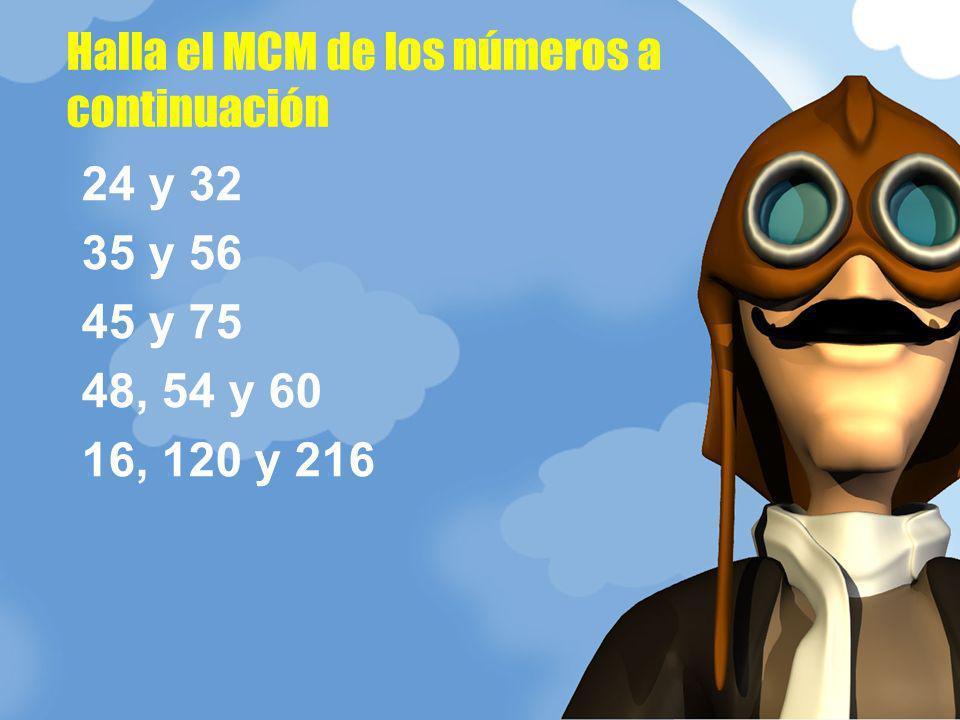 24 y 32 35 y 56 45 y 75 48, 54 y 60 16, 120 y 216 Halla el MCM de los números a continuación