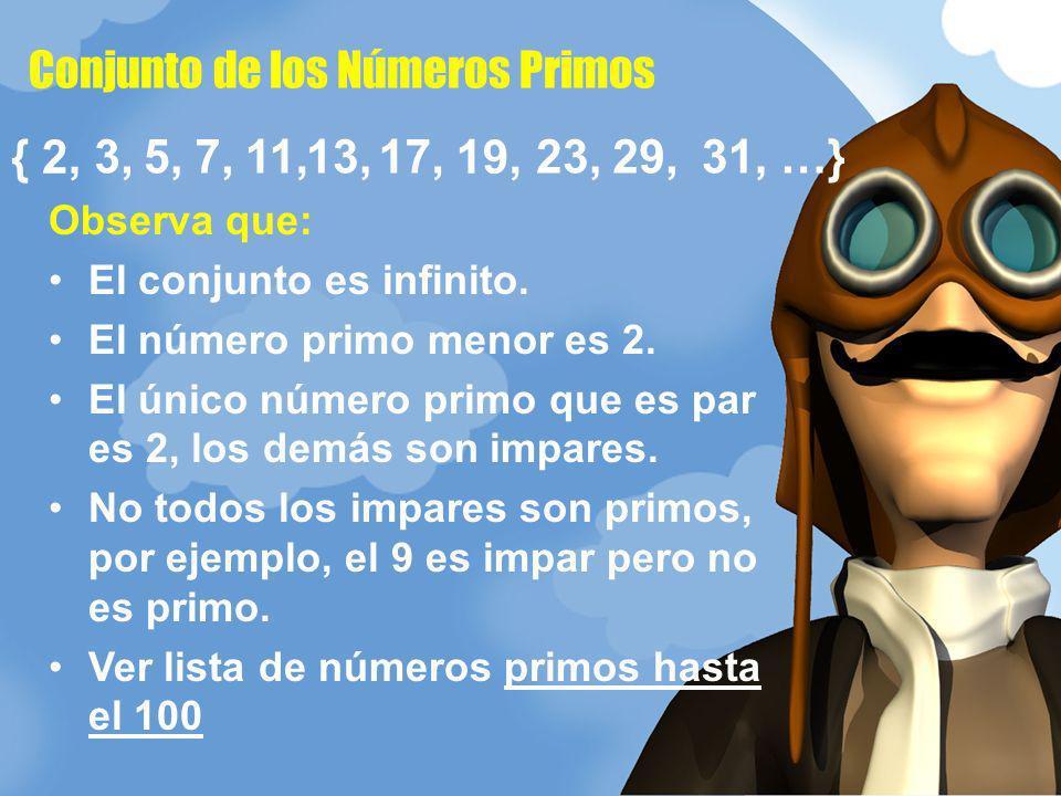 Conjunto de los Números Primos 29,17, { 2, 5,13,23,7,3, 11, 19, 31, …} Observa que: El conjunto es infinito. El número primo menor es 2. El único núme