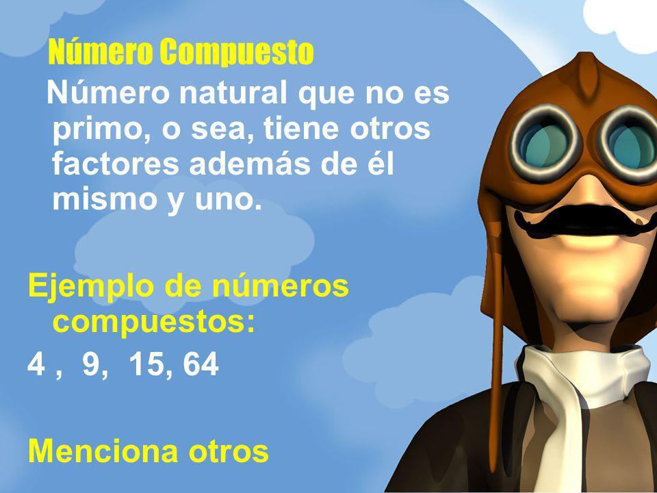 Número natural que no es primo, o sea, tiene otros factores además de él mismo y uno. Ejemplo de números compuestos: 4, 9, 15, 64 Menciona otros Númer