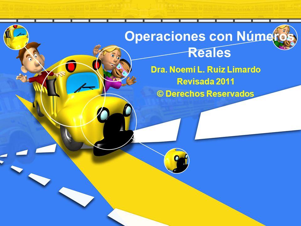 Operaciones con Números Reales Dra. Noemí L. Ruiz Limardo Revisada 2011 © Derechos Reservados