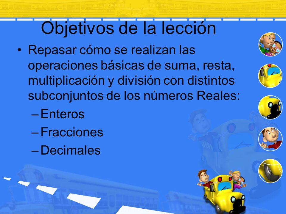 Objetivos de la lección Repasar cómo se realizan las operaciones básicas de suma, resta, multiplicación y división con distintos subconjuntos de los n