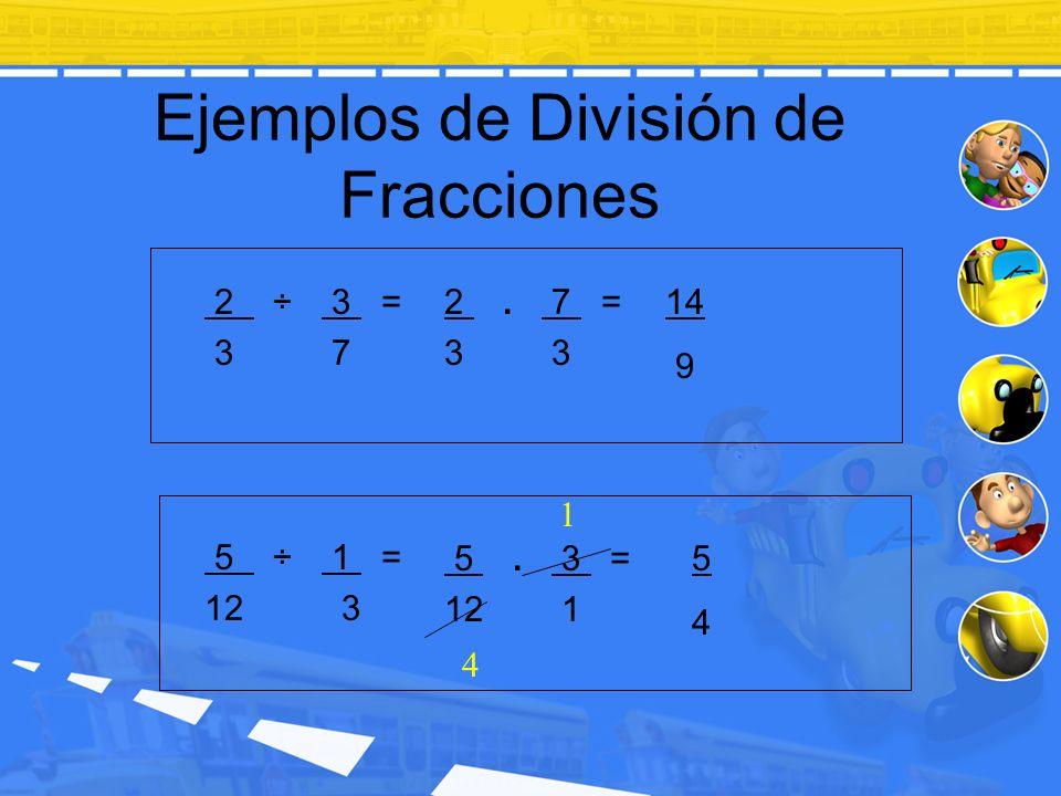Ejemplos de División de Fracciones 2 ÷ 3 = 3 7 5 ÷ 1 = 12 3 1 4 14 9 2. 7 = 3 5. 3 = 12 1 5454