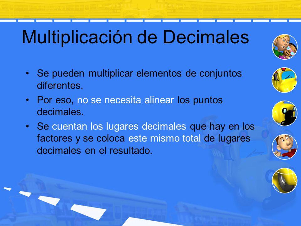 Multiplicación de Decimales Se pueden multiplicar elementos de conjuntos diferentes. Por eso, no se necesita alinear los puntos decimales. Se cuentan