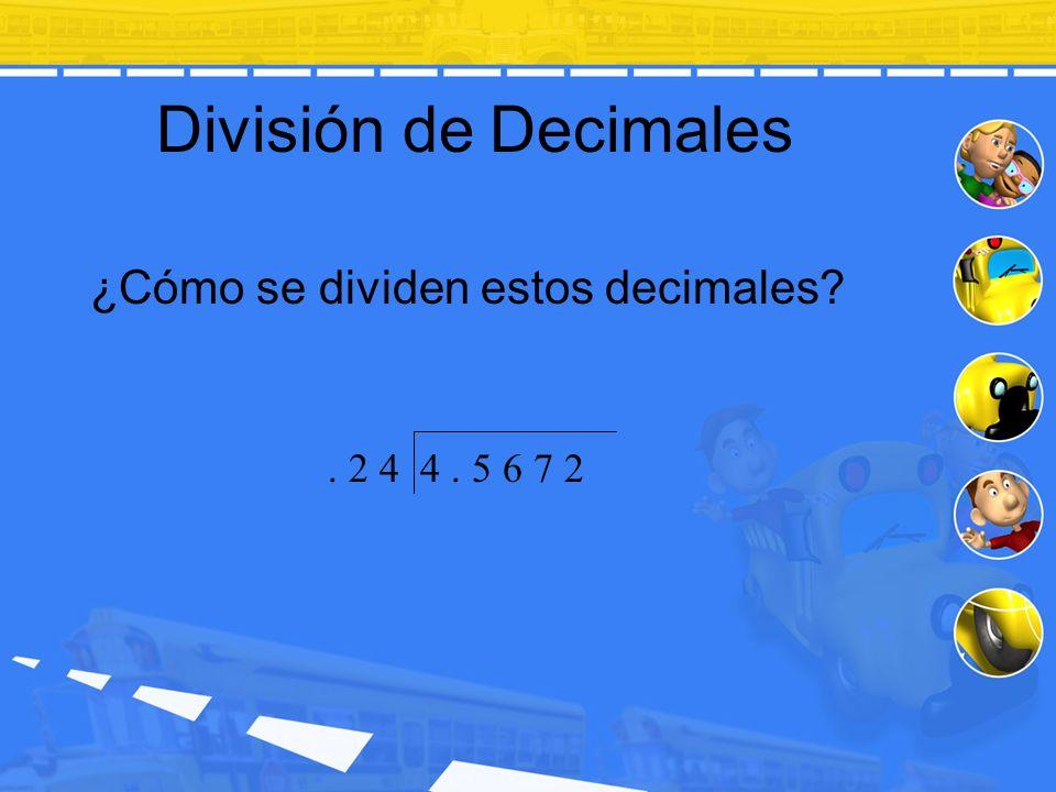 División de Decimales ¿Cómo se dividen estos decimales?. 2 4 4. 5 6 7 2
