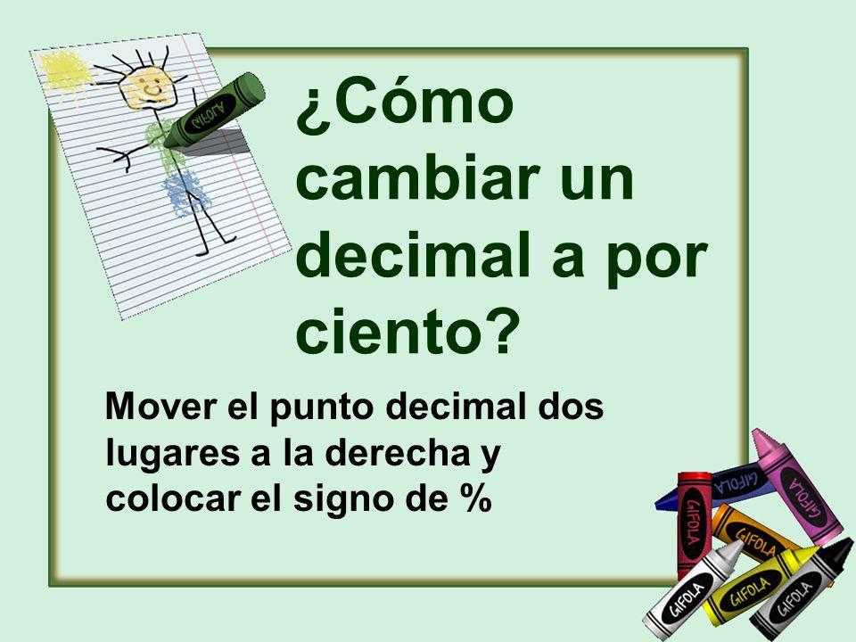 ¿Cómo cambiar un decimal a por ciento? Mover el punto decimal dos lugares a la derecha y colocar el signo de %