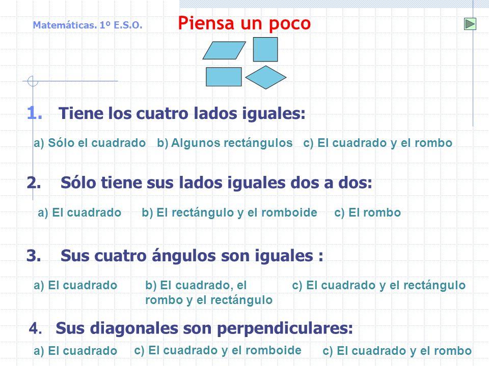Matemáticas. 1º E.S.O. Los paralelogramos: clasificación Romboide: paralelogramo más general, con dos pares de lados paralelos Rombo: paralelogramo qu