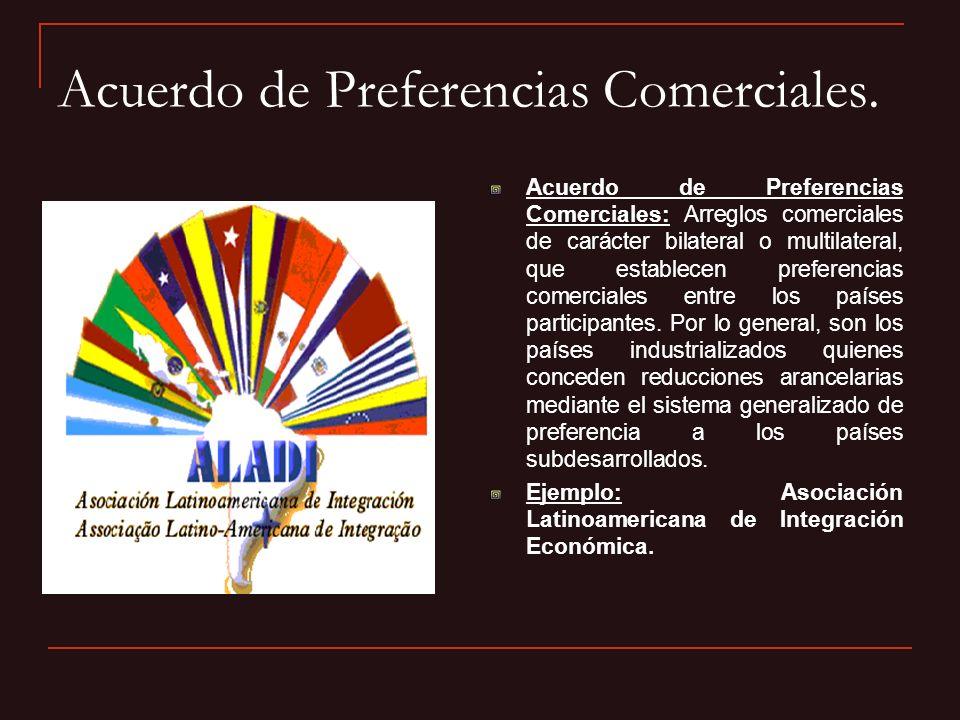 Acuerdo de Preferencias Comerciales. Acuerdo de Preferencias Comerciales: Arreglos comerciales de carácter bilateral o multilateral, que establecen pr