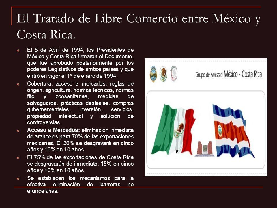 El Tratado de Libre Comercio entre México y Costa Rica. El 5 de Abril de 1994, los Presidentes de México y Costa Rica firmaron el Documento, que fue a