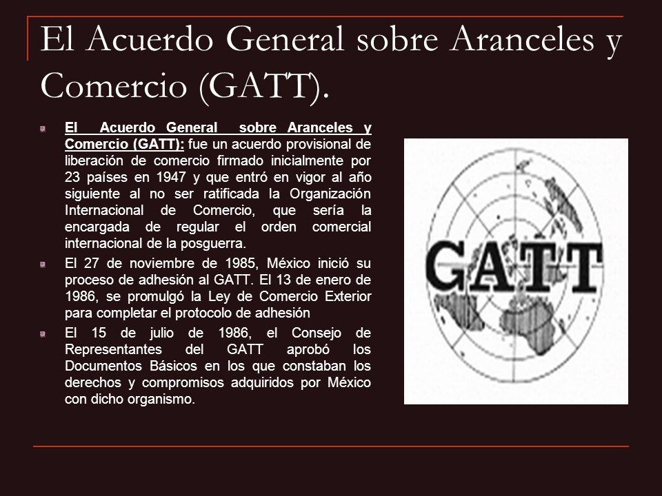 El Acuerdo General sobre Aranceles y Comercio (GATT). El Acuerdo General sobre Aranceles y Comercio (GATT): fue un acuerdo provisional de liberación d