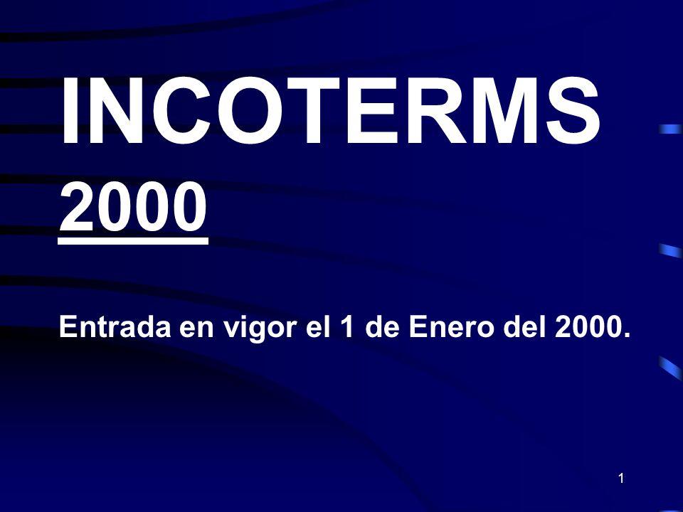1 INCOTERMS 2000 Entrada en vigor el 1 de Enero del 2000.