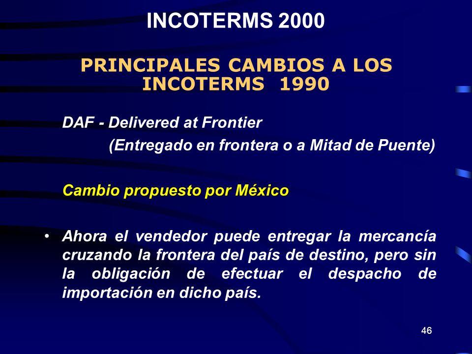 46 DAF - Delivered at Frontier (Entregado en frontera o a Mitad de Puente) Cambio propuesto por México Ahora el vendedor puede entregar la mercancía c