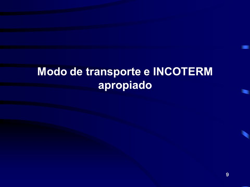 9 Modo de transporte e INCOTERM apropiado