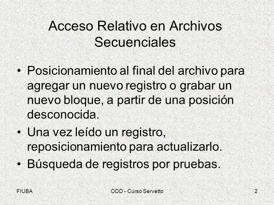 FIUBAODD - Curso Servetto2 Acceso Relativo en Archivos Secuenciales Posicionamiento al final del archivo para agregar un nuevo registro o grabar un nu