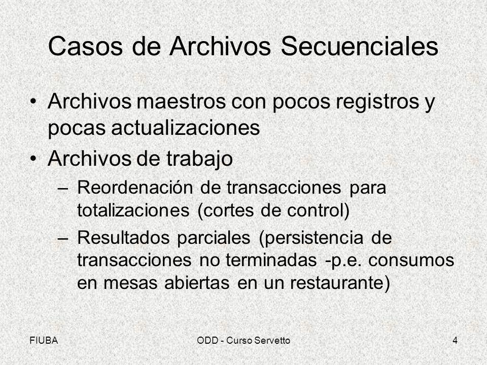 FIUBAODD - Curso Servetto4 Casos de Archivos Secuenciales Archivos maestros con pocos registros y pocas actualizaciones Archivos de trabajo –Reordenac