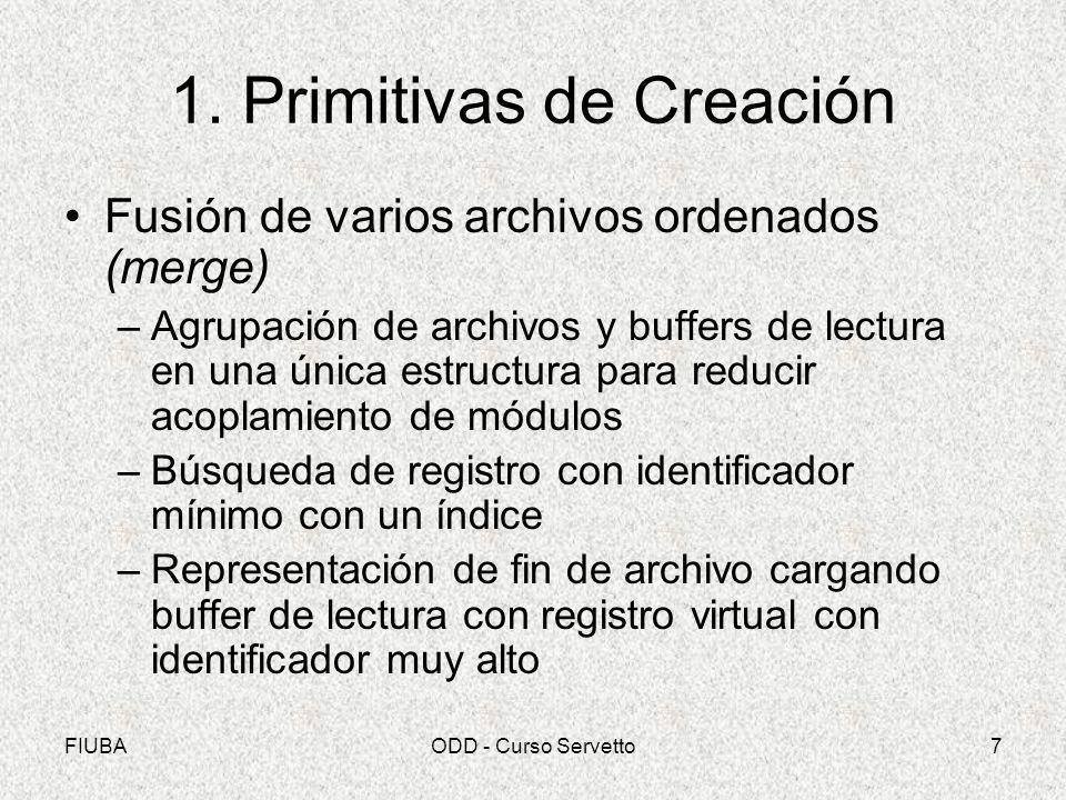 FIUBAODD - Curso Servetto7 1. Primitivas de Creación Fusión de varios archivos ordenados (merge) –Agrupación de archivos y buffers de lectura en una ú