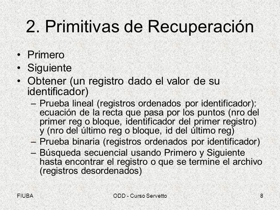 FIUBAODD - Curso Servetto8 2. Primitivas de Recuperación Primero Siguiente Obtener (un registro dado el valor de su identificador) –Prueba lineal (reg