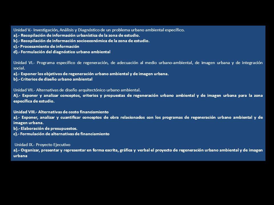 Unidad V.- Investigación, Análisis y Diagnóstico de un problema urbano ambiental específico. a).- Recopilación de información urbanística de la zona d