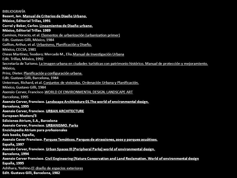 BIBLIOGRAFÍA Bazant, Jan. Manual de Criterios de Diseño Urbano. México, Editorial Trillas, 1991 Corral y Beker, Carlos. Lineamientos de Diseño urbano.