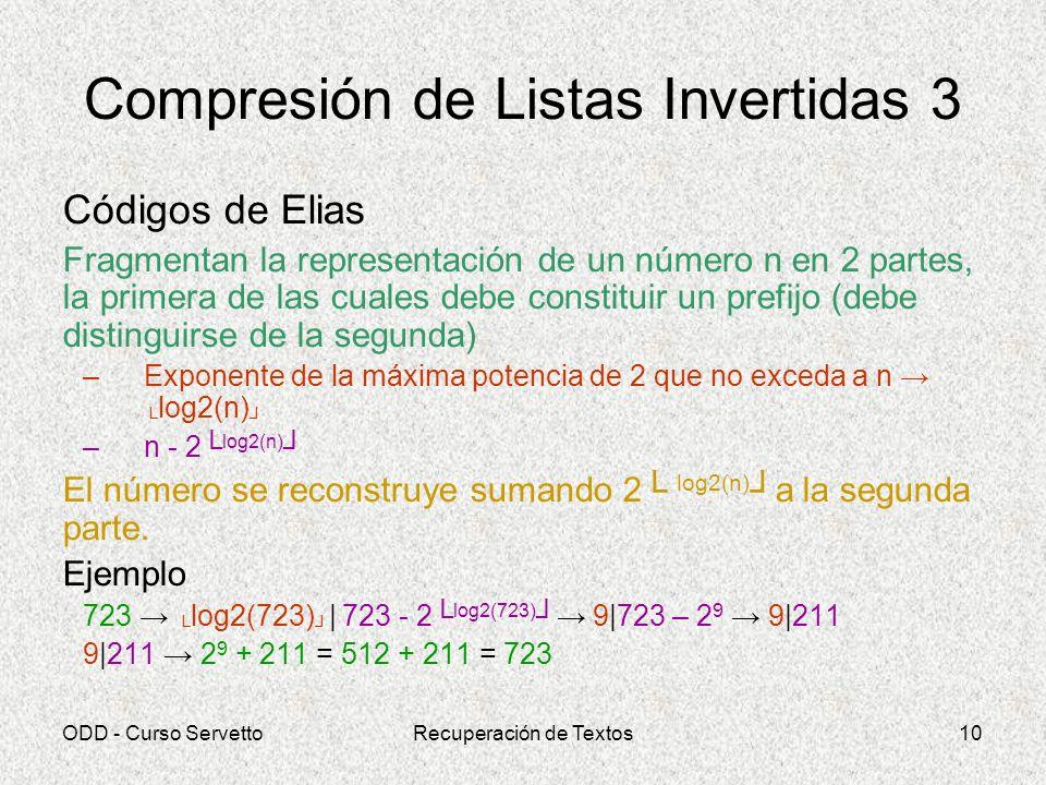ODD - Curso ServettoRecuperación de Textos10 Compresión de Listas Invertidas 3 Códigos de Elias Fragmentan la representación de un número n en 2 parte