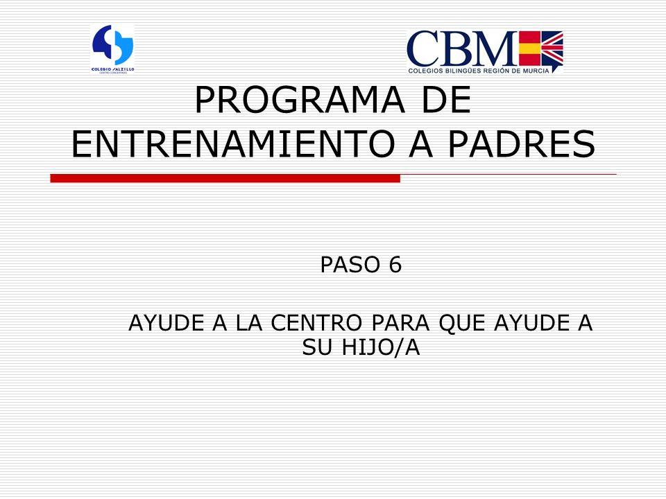 PROGRAMA DE ENTRENAMIENTO A PADRES PASO 6 AYUDE A LA CENTRO PARA QUE AYUDE A SU HIJO/A
