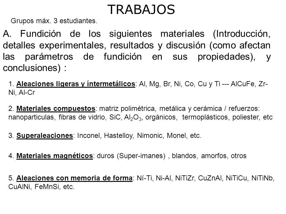 TRABAJOS Grupos máx. 3 estudiantes. 1. Aleaciones ligeras y íntermetálicos: Al, Mg, Br, Ni, Co, Cu y Ti --- AlCuFe, Zr- Ni, Al-Cr 2. Materiales compue