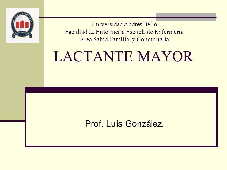 LACTANTE MAYOR Universidad Andrés Bello Facultad de Enfermería Escuela de Enfermería Área Salud Familiar y Comunitaria Prof.