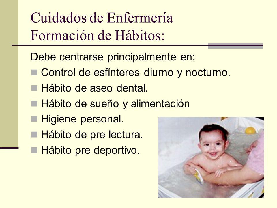 Cuidados de Enfermería Formación de Hábitos: Debe centrarse principalmente en: Control de esfínteres diurno y nocturno.