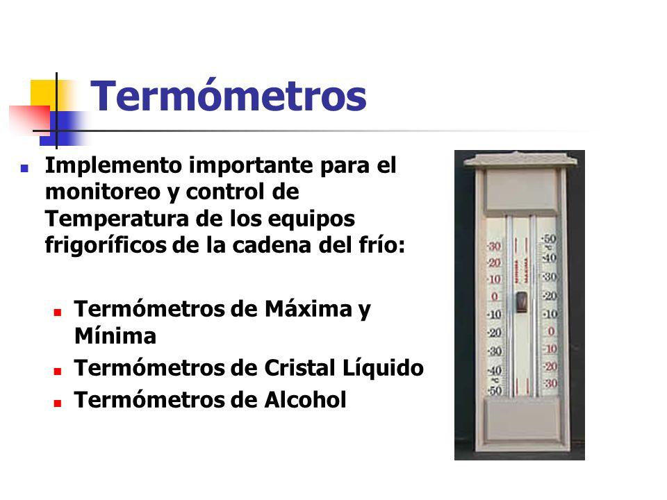 Termómetros Implemento importante para el monitoreo y control de Temperatura de los equipos frigoríficos de la cadena del frío: Termómetros de Máxima y Mínima Termómetros de Cristal Líquido Termómetros de Alcohol