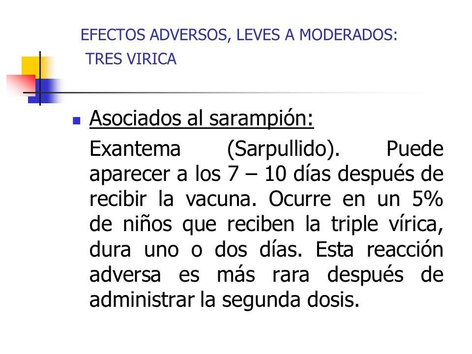 EFECTOS ADVERSOS, LEVES A MODERADOS: TRES VIRICA Asociados al sarampión: Exantema (Sarpullido). Puede aparecer a los 7 – 10 días después de recibir la