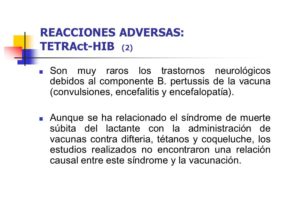 Son muy raros los trastornos neurológicos debidos al componente B. pertussis de la vacuna (convulsiones, encefalitis y encefalopatía). Aunque se ha re