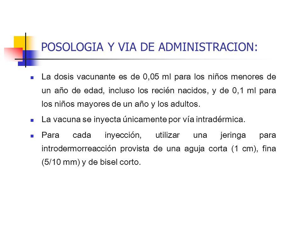 POSOLOGIA Y VIA DE ADMINISTRACION: La dosis vacunante es de 0,05 ml para los niños menores de un año de edad, incluso los recién nacidos, y de 0,1 ml
