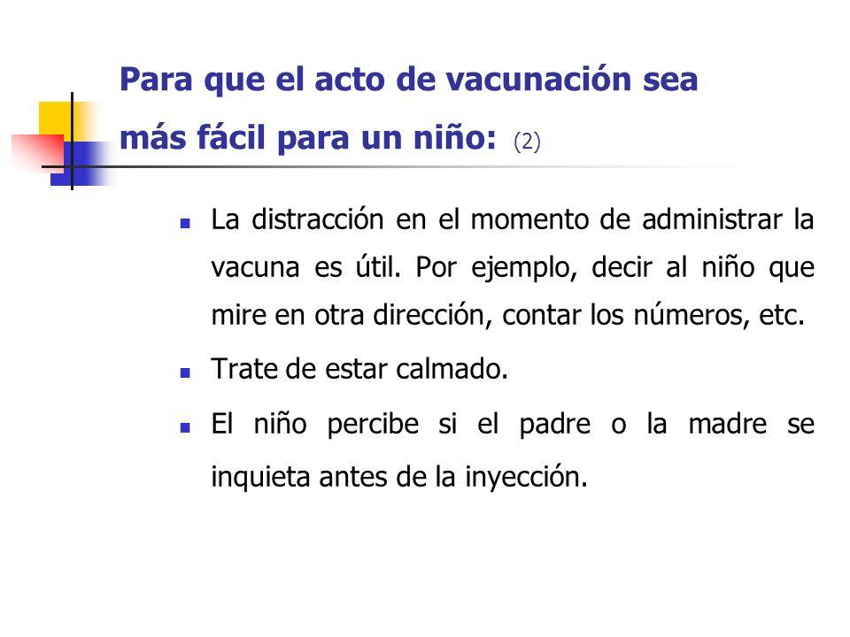 La distracción en el momento de administrar la vacuna es útil. Por ejemplo, decir al niño que mire en otra dirección, contar los números, etc. Trate d