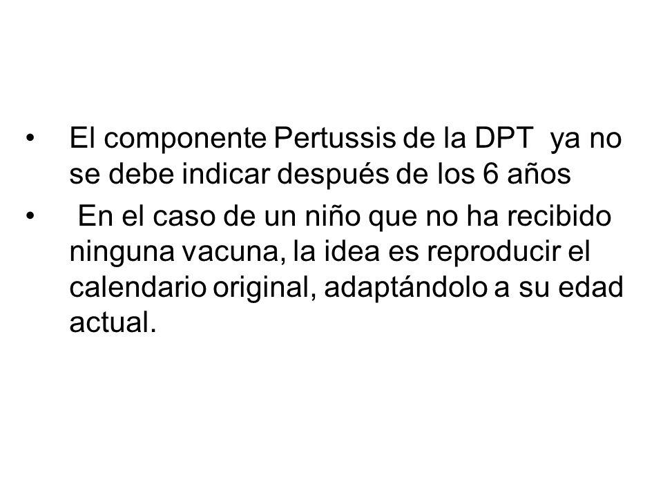 El componente Pertussis de la DPT ya no se debe indicar después de los 6 años En el caso de un niño que no ha recibido ninguna vacuna, la idea es reproducir el calendario original, adaptándolo a su edad actual.
