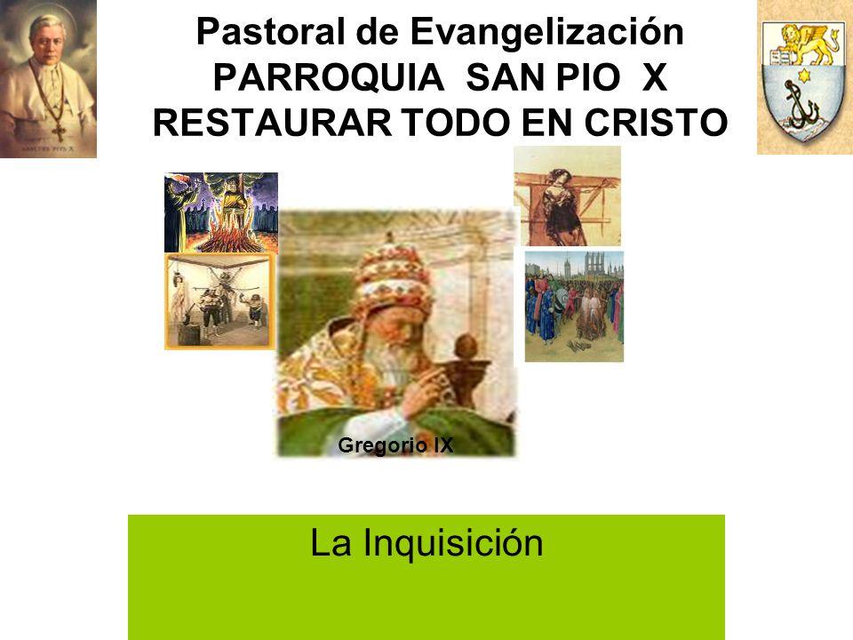 Pastoral de Evangelización PARROQUIA SAN PIO X RESTAURAR TODO EN CRISTO La Inquisición Gregorio IX