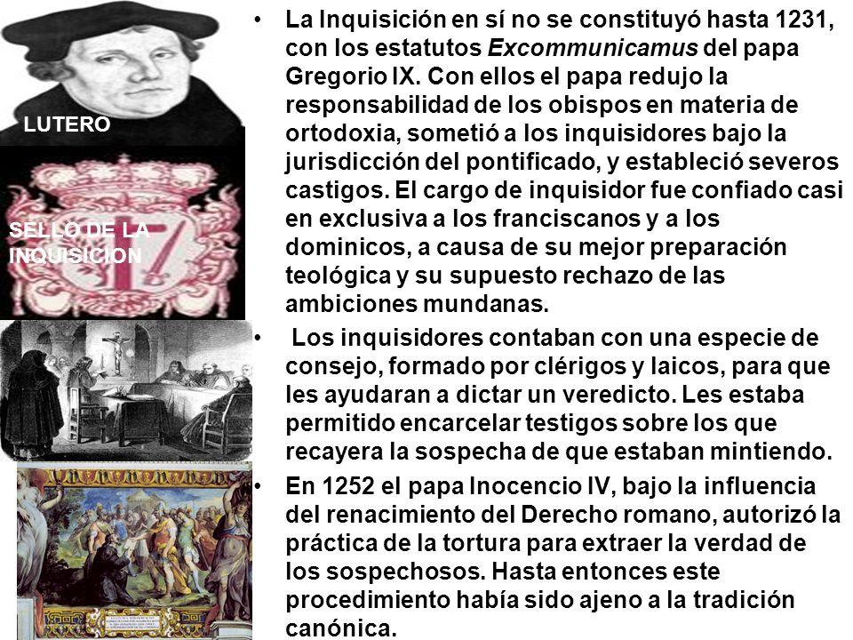 La Inquisición en sí no se constituyó hasta 1231, con los estatutos Excommunicamus del papa Gregorio IX. Con ellos el papa redujo la responsabilidad d