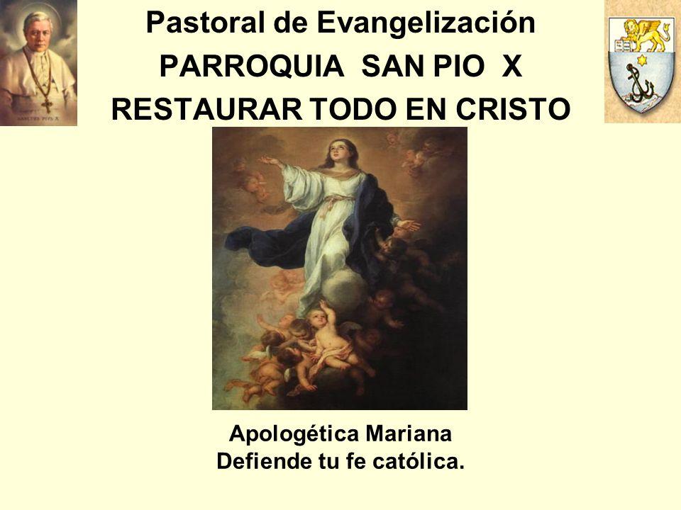Pastoral de Evangelización PARROQUIA SAN PIO X RESTAURAR TODO EN CRISTO Apologética Mariana Defiende tu fe católica.