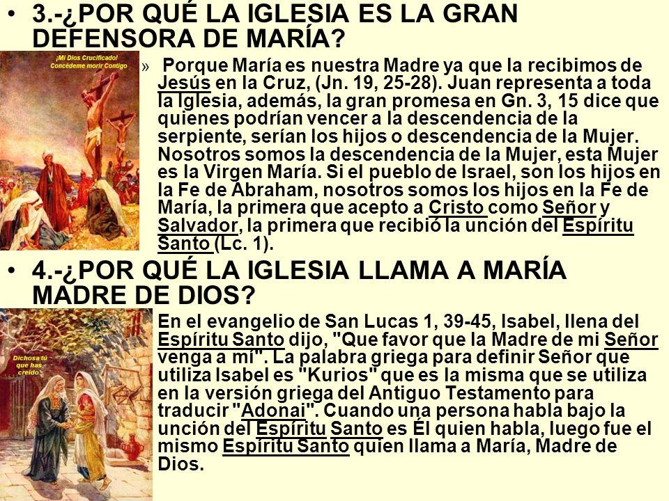 3.-¿POR QUÉ LA IGLESIA ES LA GRAN DEFENSORA DE MARÍA? » Porque María es nuestra Madre ya que la recibimos de Jesús en la Cruz, (Jn. 19, 25-28). Juan r