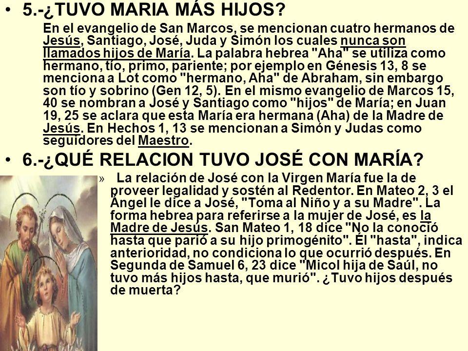 5.-¿TUVO MARIA MÁS HIJOS? En el evangelio de San Marcos, se mencionan cuatro hermanos de Jesús, Santiago, José, Juda y Simón los cuales nunca son llam