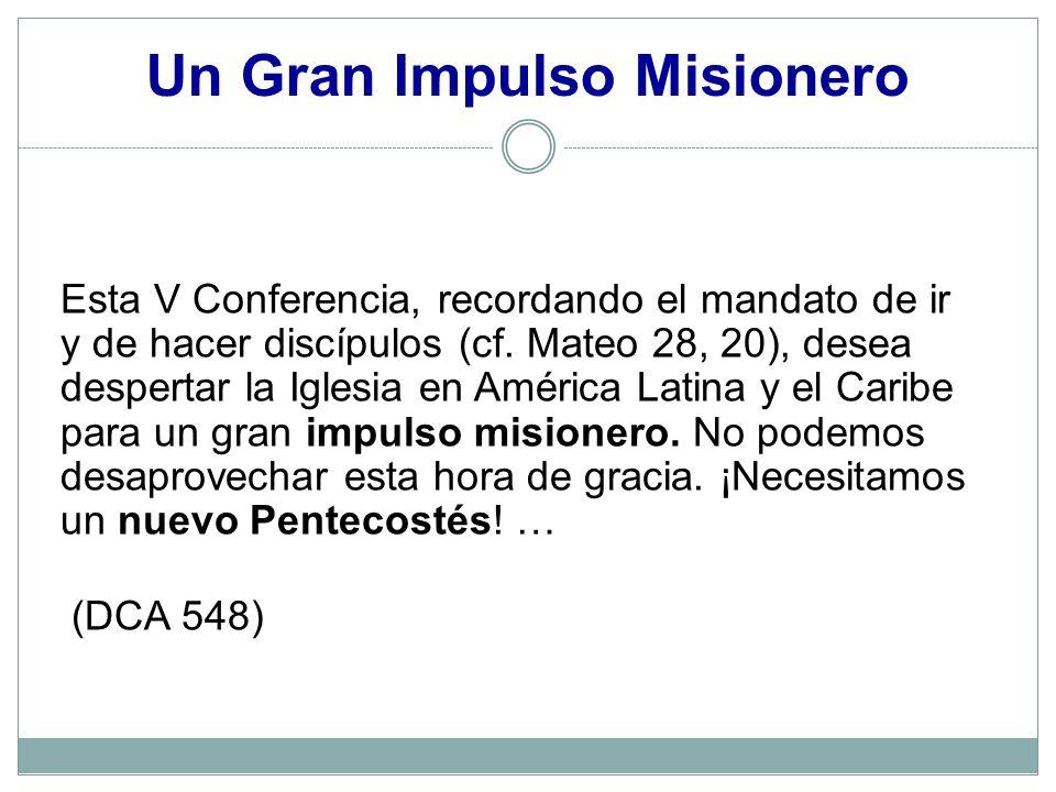 Esta V Conferencia, recordando el mandato de ir y de hacer discípulos (cf. Mateo 28, 20), desea despertar la Iglesia en América Latina y el Caribe par