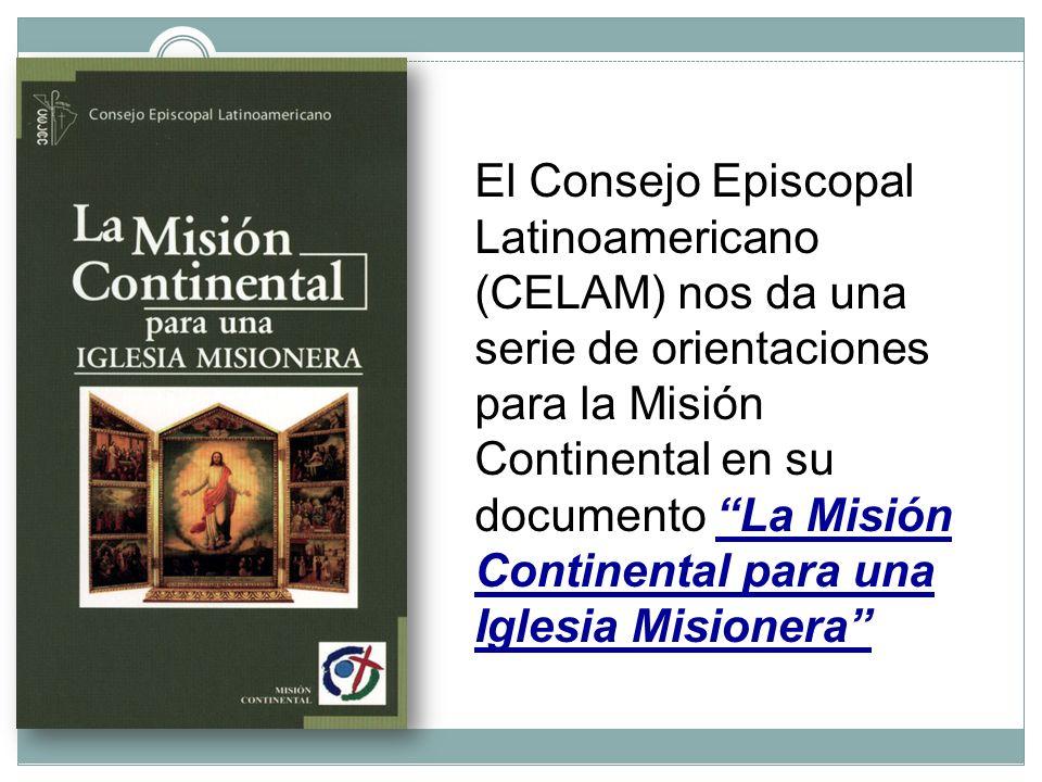 El Consejo Episcopal Latinoamericano (CELAM) nos da una serie de orientaciones para la Misión Continental en su documento La Misión Continental para u