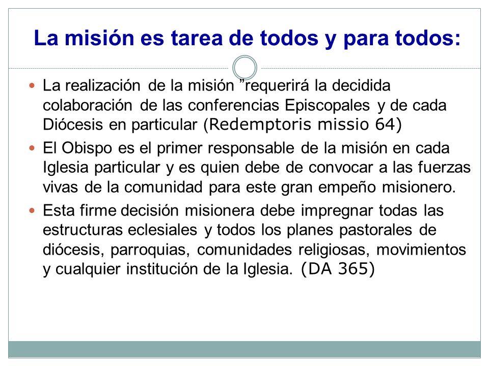 La misión es tarea de todos y para todos: La realización de la misión requerirá la decidida colaboración de las conferencias Episcopales y de cada Dió