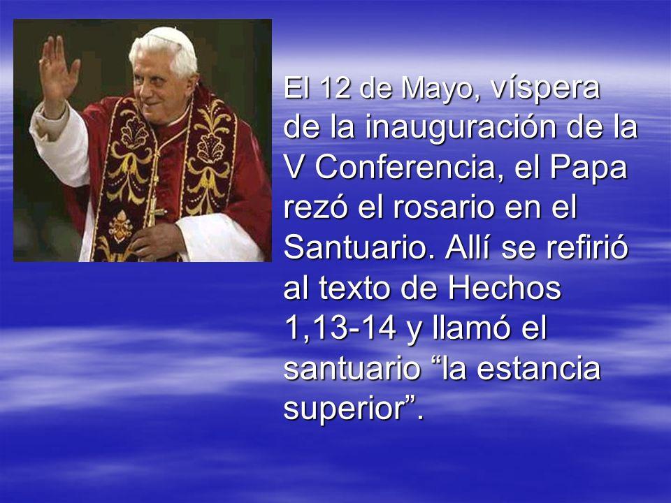 El 12 de Mayo, víspera de la inauguración de la V Conferencia, el Papa rezó el rosario en el Santuario. Allí se refirió al texto de Hechos 1,13-14 y l