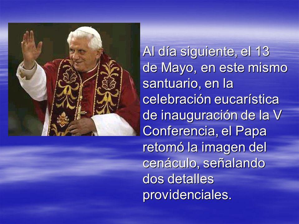 Al día siguiente, el 13 de Mayo, en este mismo santuario, en la celebración eucarística de inauguración de la V Conferencia, el Papa retomó la imagen