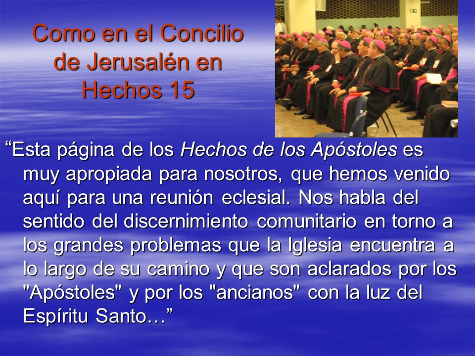 Como en el Concilio de Jerusalén en Hechos 15 Esta página de los Hechos de los Apóstoles es muy apropiada para nosotros, que hemos venido aquí para un