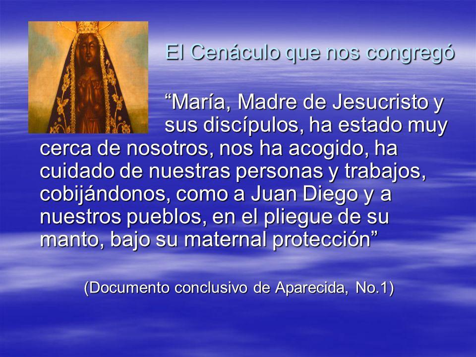 El Cenáculo que nos congregó Le hemos pedido, como madre, perfecta discípula y pedagoga de la evangelización, que nos enseñe a ser hijos en su Hijo y a hacer lo que Él nos diga (Documento conclusivo de Aparecida, No.1)