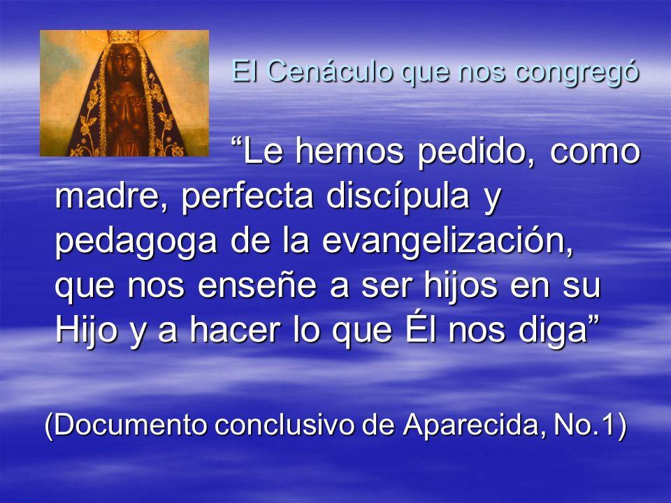 El Cenáculo que nos congregó Le hemos pedido, como madre, perfecta discípula y pedagoga de la evangelización, que nos enseñe a ser hijos en su Hijo y