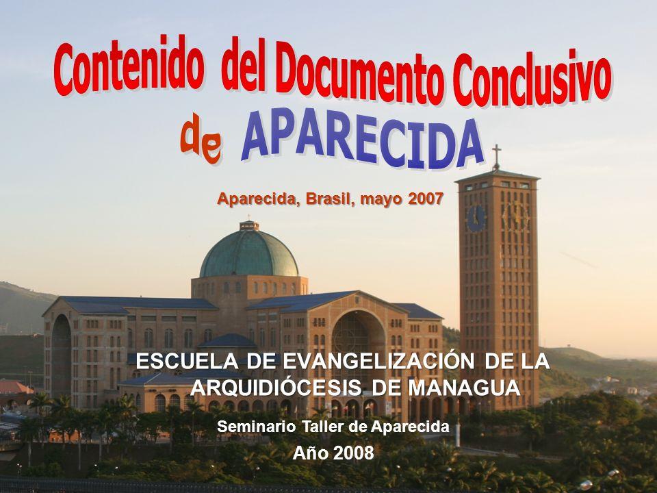 Aparecida, Brasil, mayo 2007 ESCUELA DE EVANGELIZACIÓN DE LA ARQUIDIÓCESIS DE MANAGUA Seminario Taller de Aparecida Año 2008