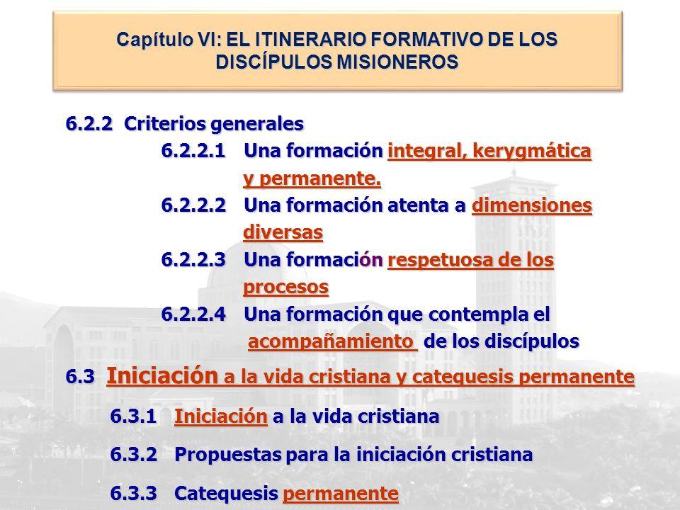 6.2.2 Criterios generales 6.2.2.1 Una formación integral, kerygmática 6.2.2.1 Una formación integral, kerygmática y permanente. y permanente. 6.2.2.2