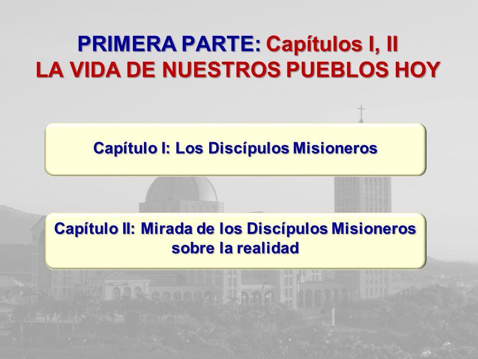 PRIMERA PARTE: Capítulos I, II LA VIDA DE NUESTROS PUEBLOS HOY Capítulo I: Los Discípulos Misioneros Capítulo I: Los Discípulos Misioneros Capítulo II